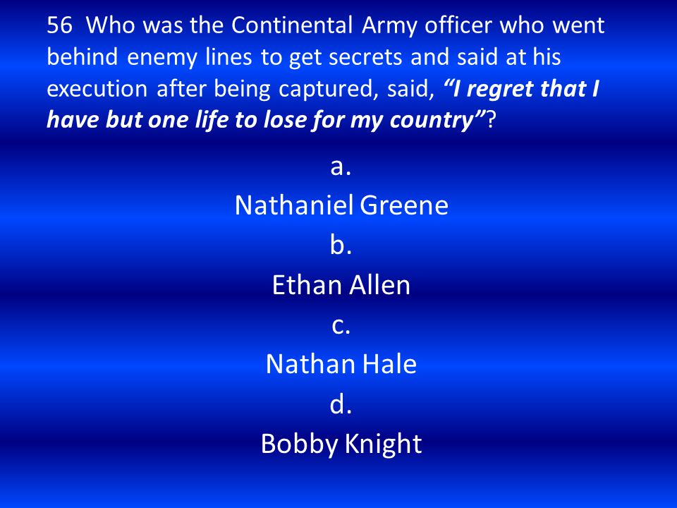 a. Nathaniel Greene b. Ethan Allen c. Nathan Hale d. Bobby Knight