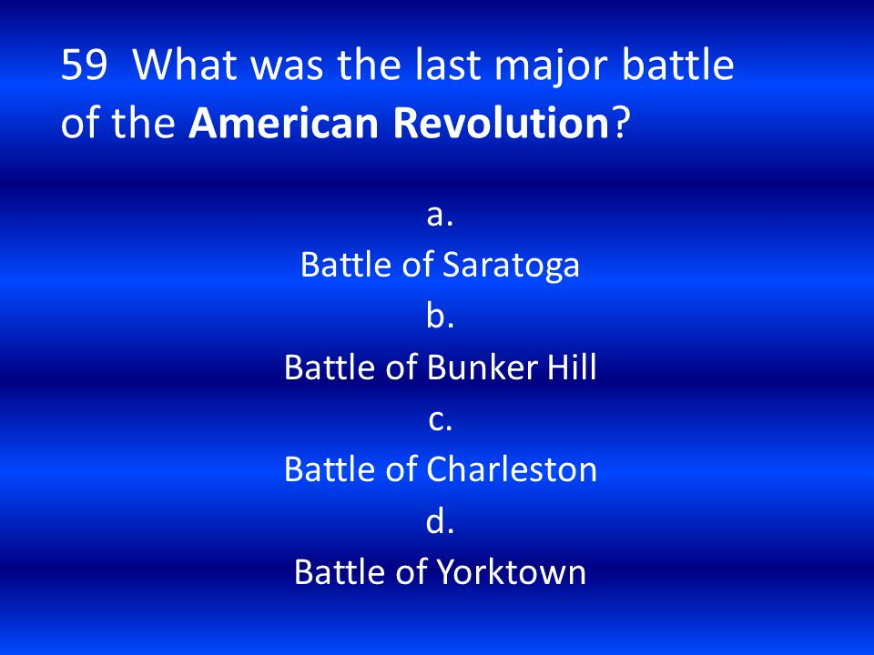 59 What was the last major battle of the American Revolution