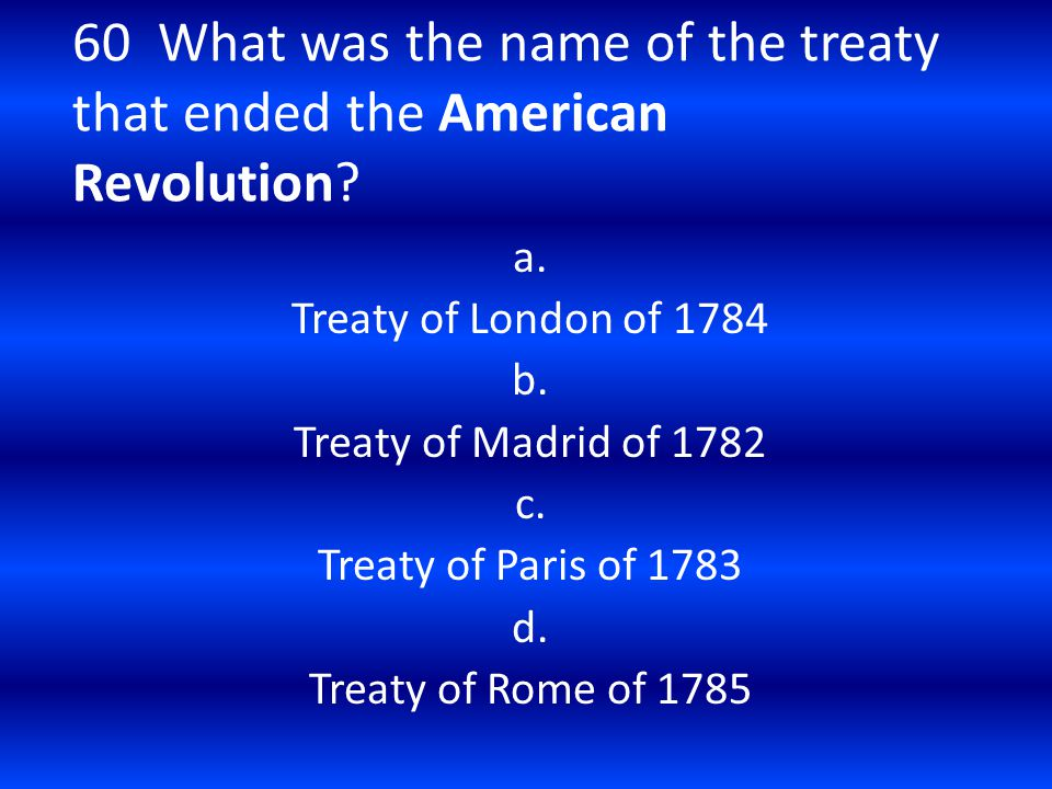 60 What was the name of the treaty that ended the American Revolution