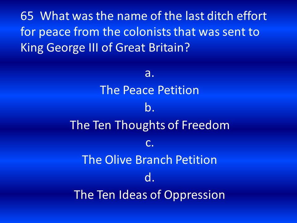 The Ten Thoughts of Freedom c. The Olive Branch Petition d.