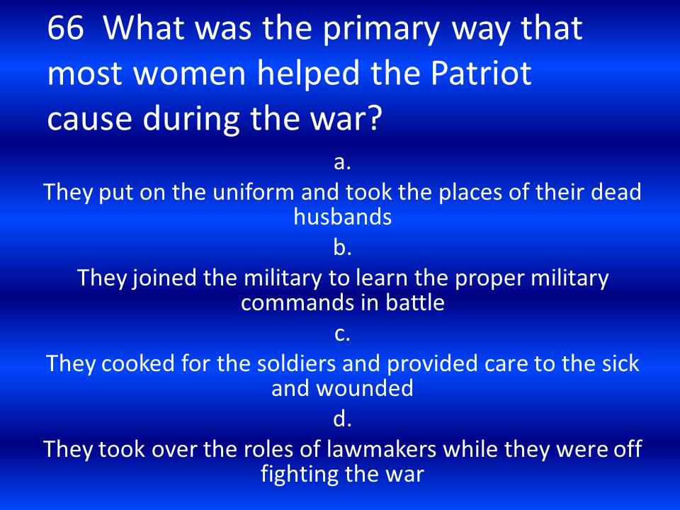 66 What was the primary way that most women helped the Patriot cause during the war