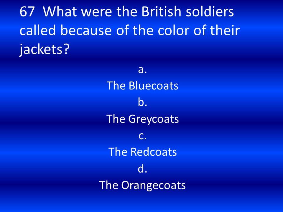 a. The Bluecoats b. The Greycoats c. The Redcoats d. The Orangecoats