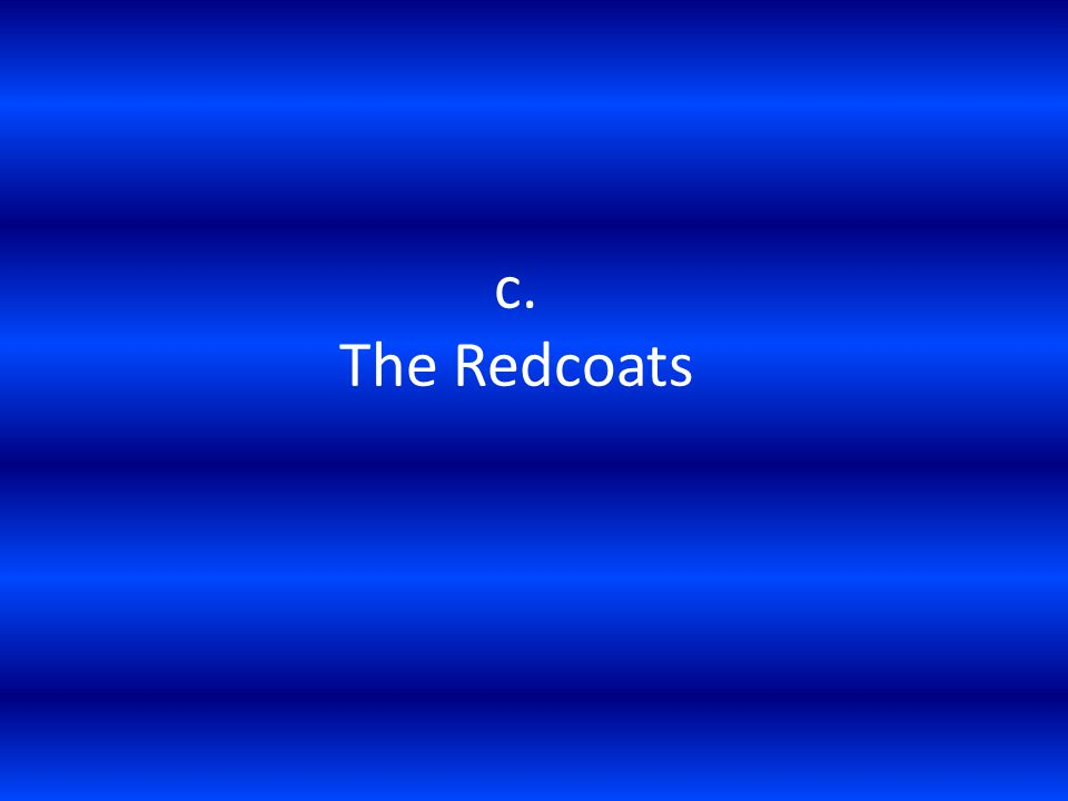 c. The Redcoats