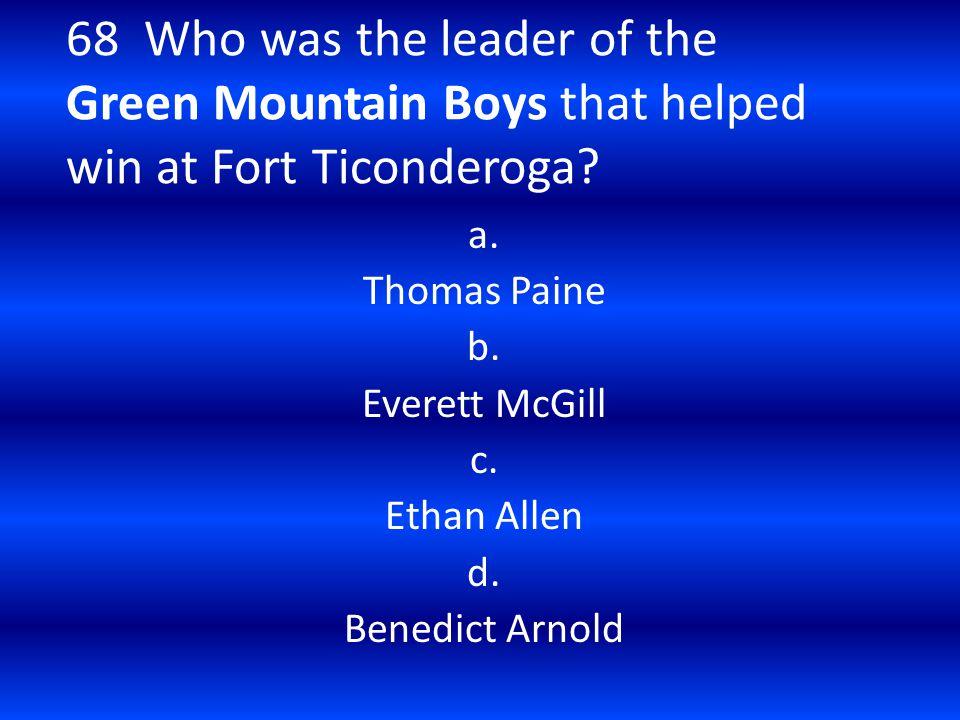 a. Thomas Paine b. Everett McGill c. Ethan Allen d. Benedict Arnold