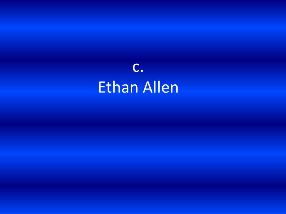 c. Ethan Allen