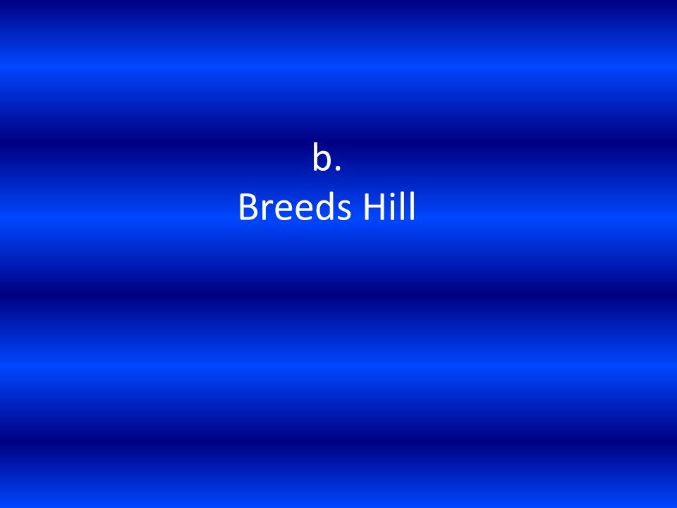 b. Breeds Hill