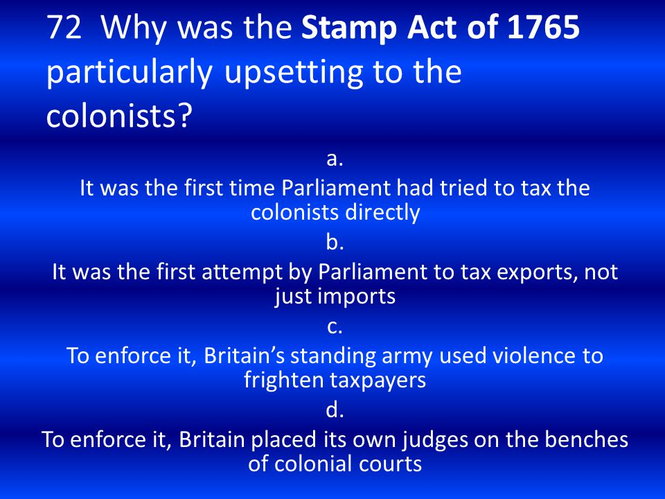 72 Why was the Stamp Act of 1765 particularly upsetting to the colonists