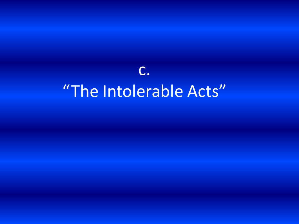 c. The Intolerable Acts