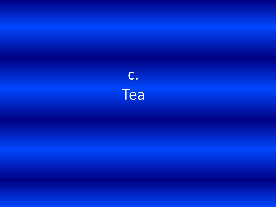 c. Tea