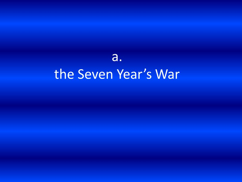 a. the Seven Year's War