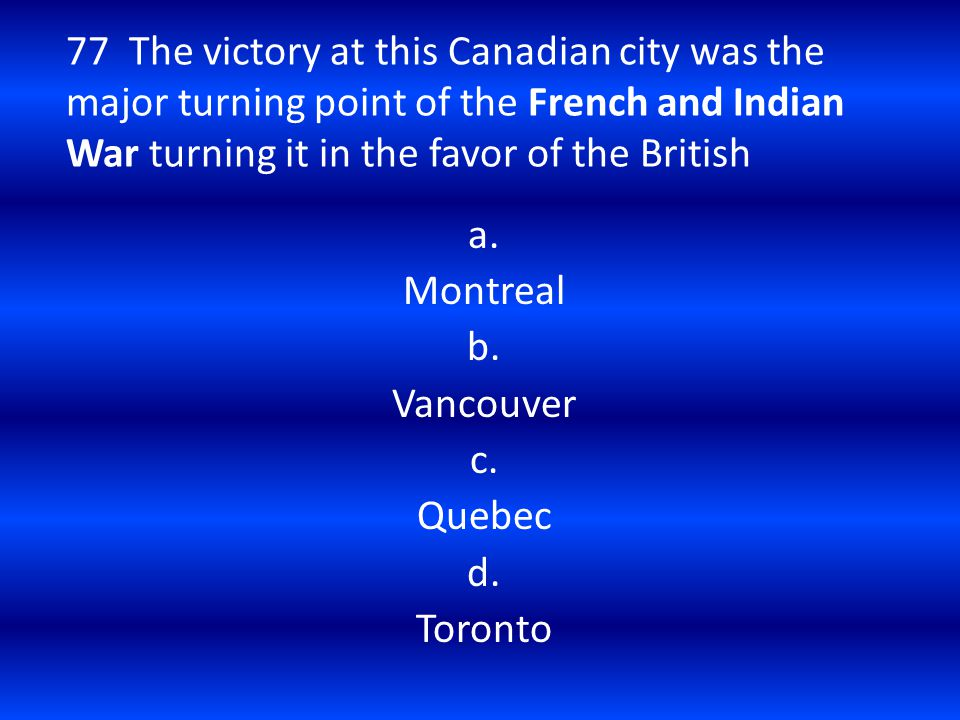a. Montreal b. Vancouver c. Quebec d. Toronto