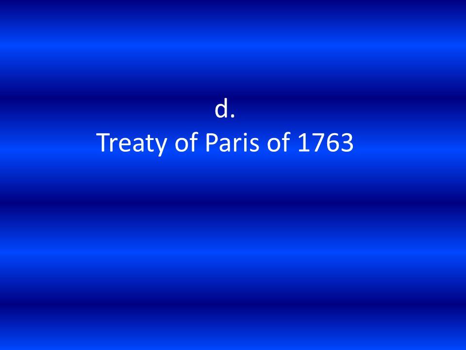 d. Treaty of Paris of 1763