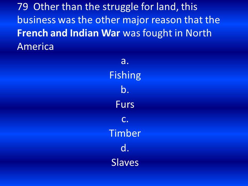 a. Fishing b. Furs c. Timber d. Slaves