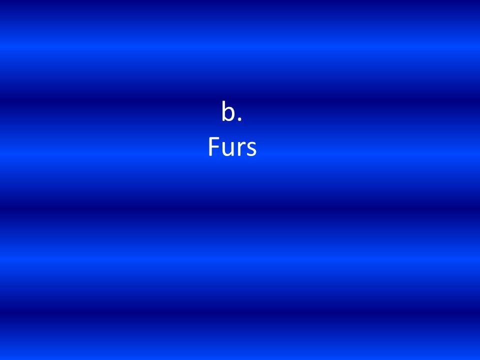 b. Furs