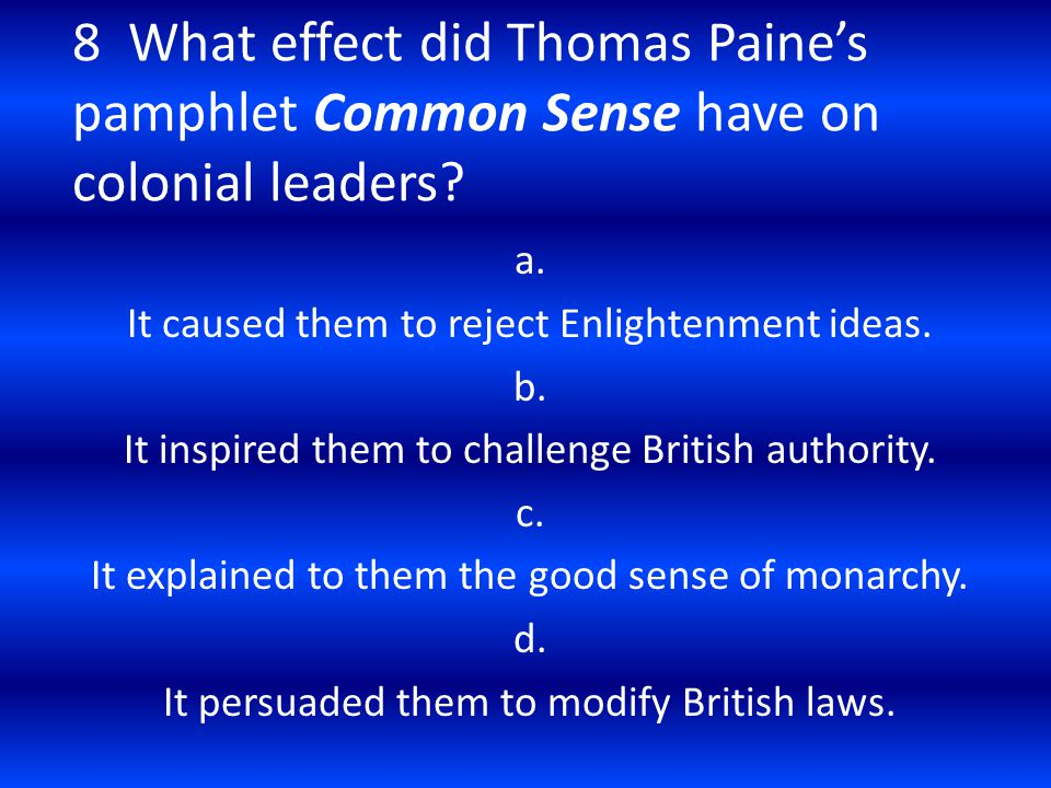 8 What effect did Thomas Paine's pamphlet Common Sense have on colonial leaders