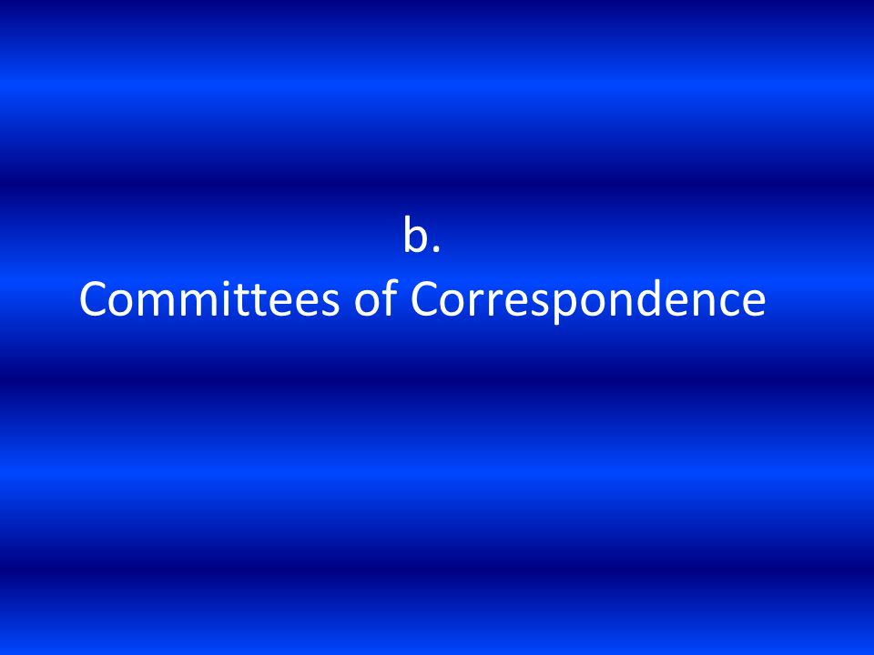 b. Committees of Correspondence