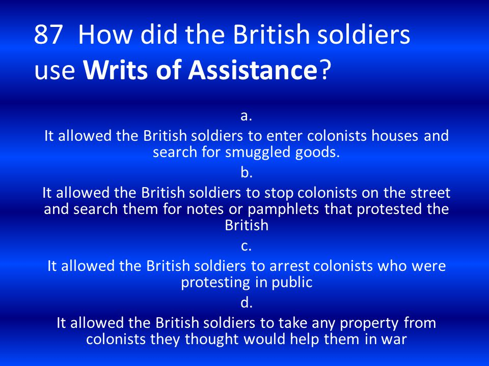 87 How did the British soldiers use Writs of Assistance