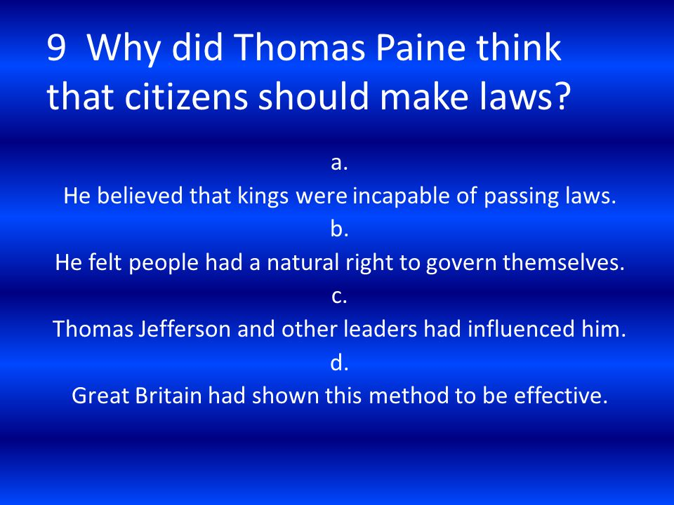 9 Why did Thomas Paine think that citizens should make laws