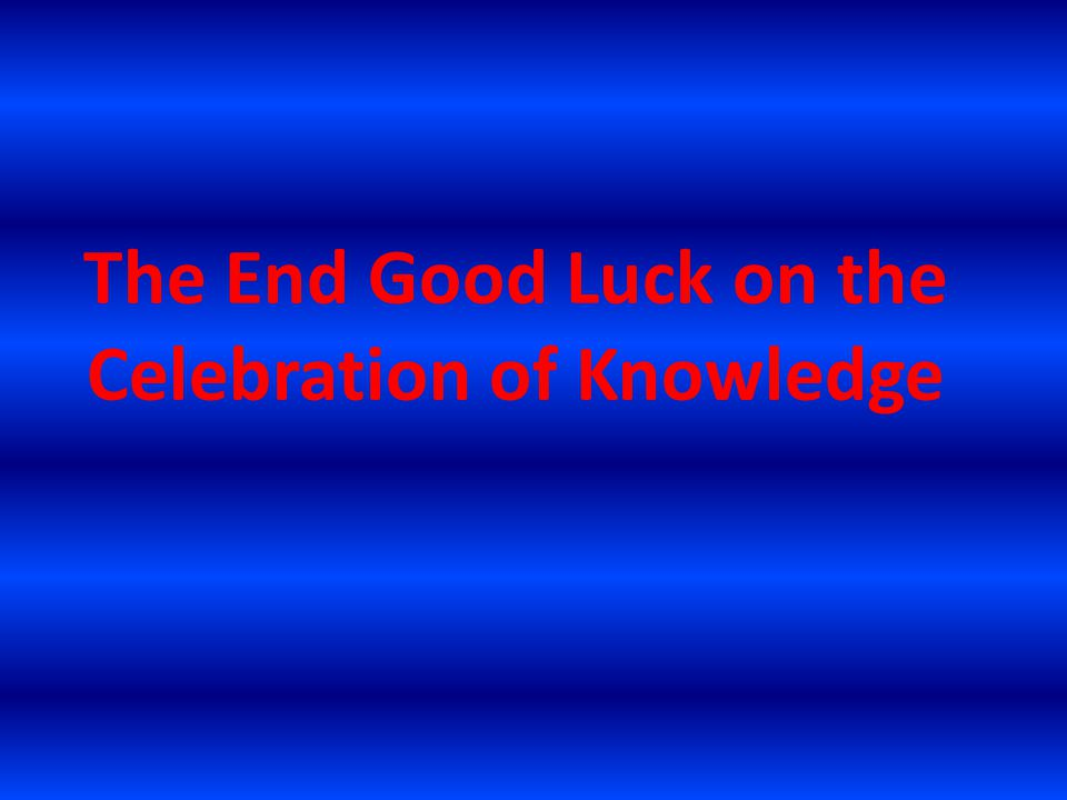 The End Good Luck on the Celebration of Knowledge