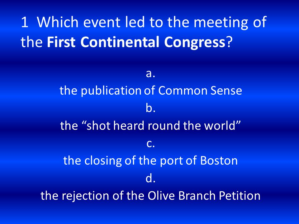 1 Which event led to the meeting of the First Continental Congress