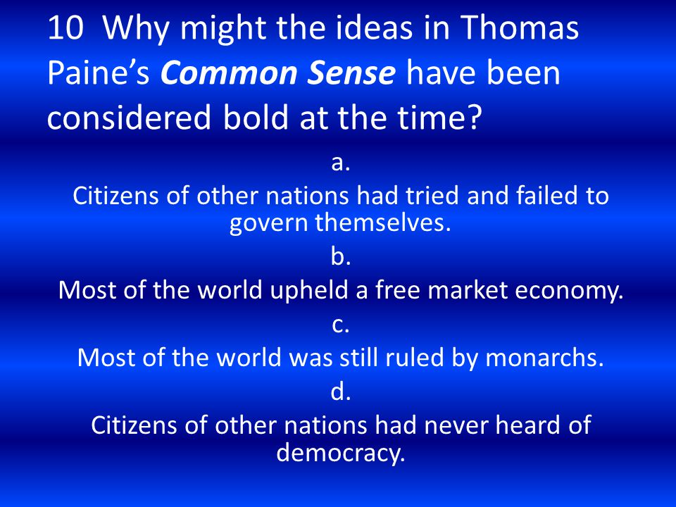 10 Why might the ideas in Thomas Paine's Common Sense have been considered bold at the time