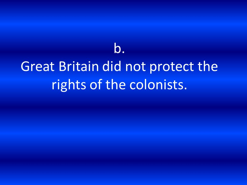 b. Great Britain did not protect the rights of the colonists.