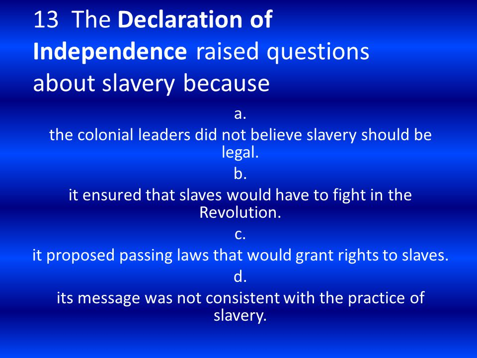 13 The Declaration of Independence raised questions about slavery because