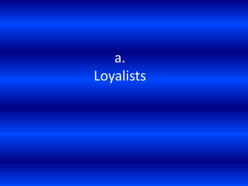 a. Loyalists
