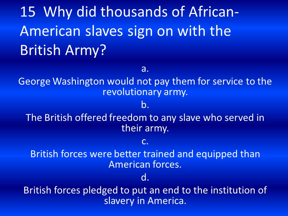 15 Why did thousands of African-American slaves sign on with the British Army