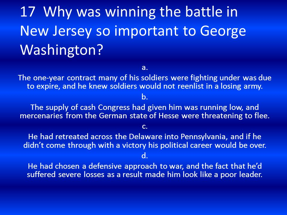 17 Why was winning the battle in New Jersey so important to George Washington