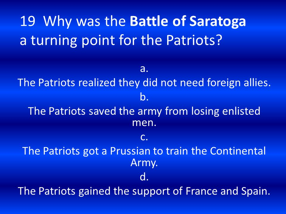 19 Why was the Battle of Saratoga a turning point for the Patriots