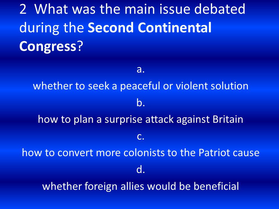 2 What was the main issue debated during the Second Continental Congress