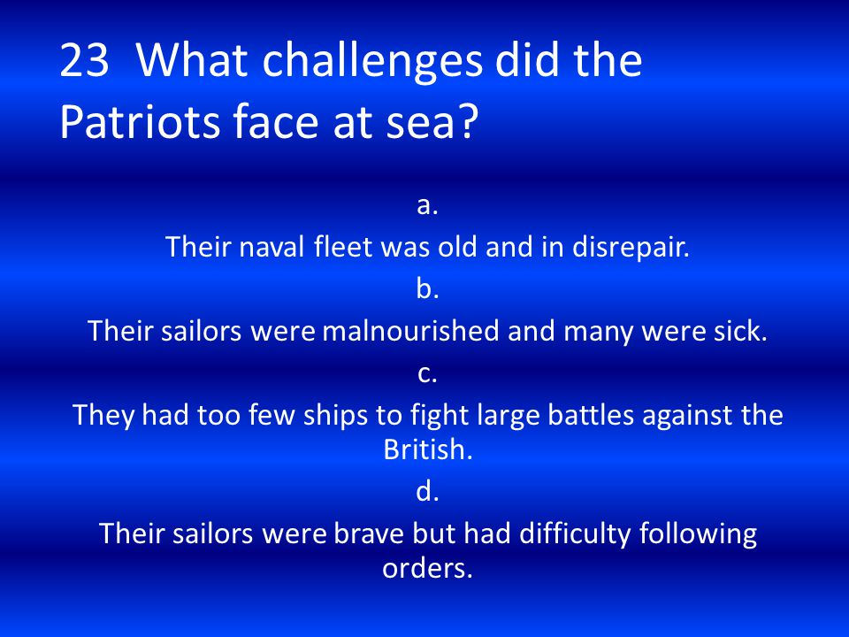 23 What challenges did the Patriots face at sea
