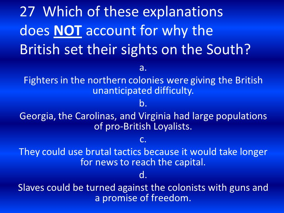 27 Which of these explanations does NOT account for why the British set their sights on the South