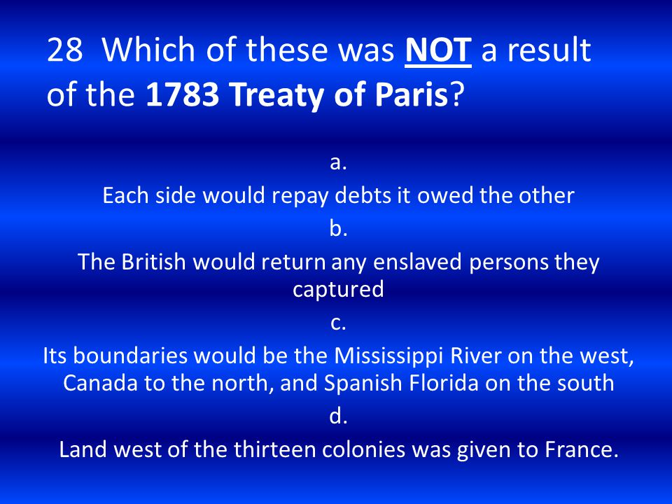 28 Which of these was NOT a result of the 1783 Treaty of Paris
