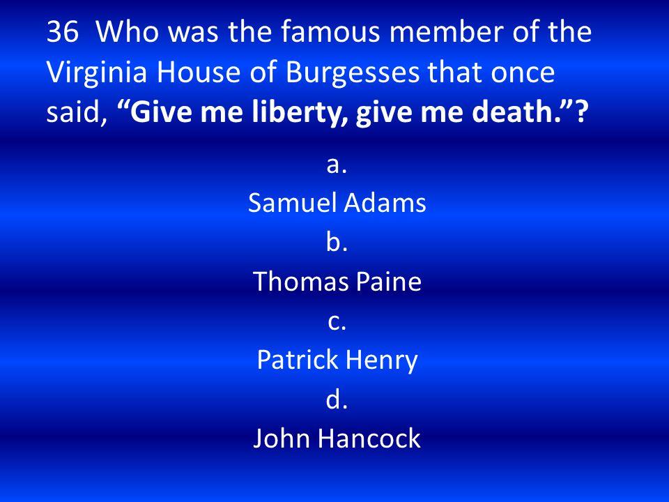a. Samuel Adams b. Thomas Paine c. Patrick Henry d. John Hancock
