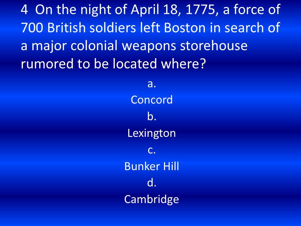 a. Concord b. Lexington c. Bunker Hill d. Cambridge