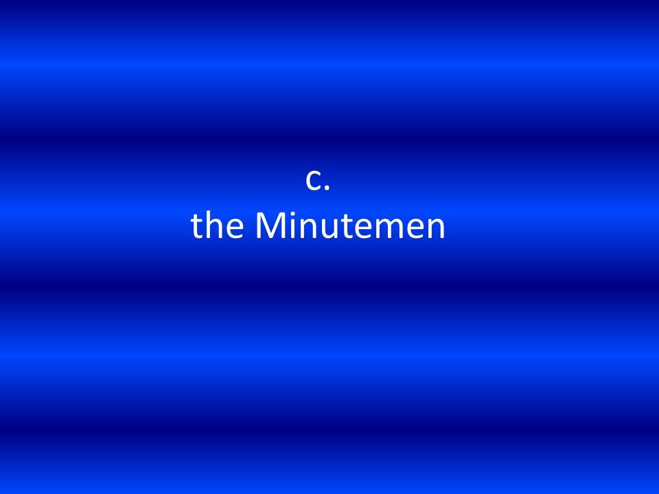 c. the Minutemen