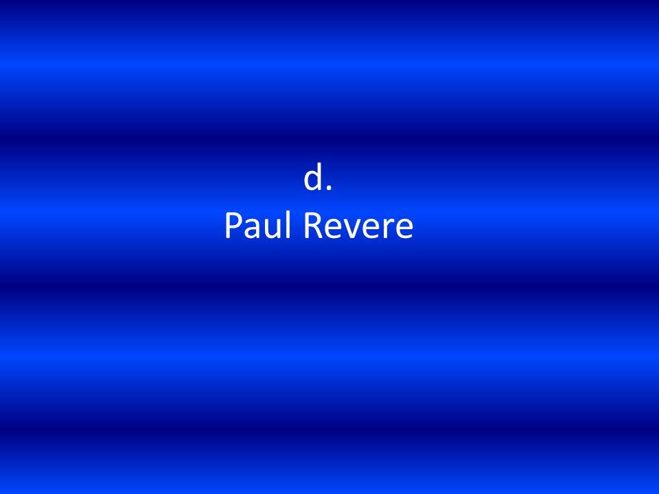 d. Paul Revere