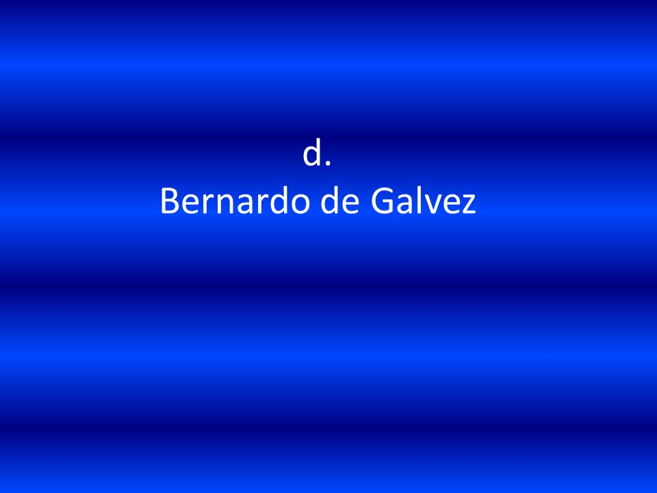 d. Bernardo de Galvez