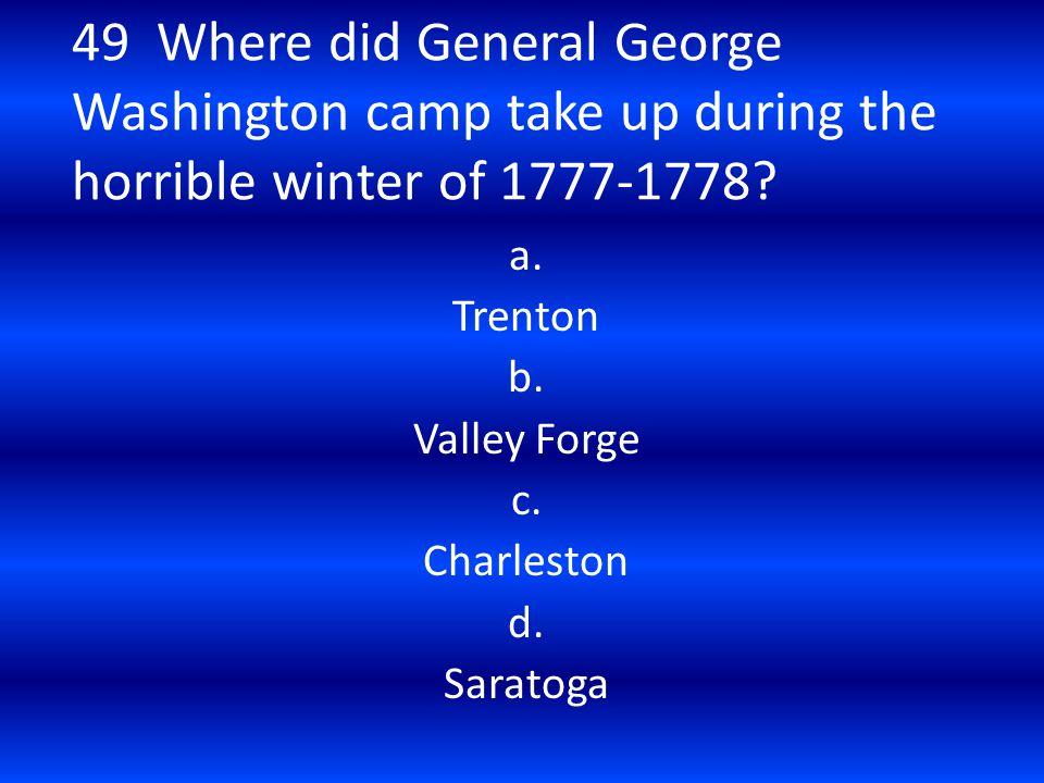 a. Trenton b. Valley Forge c. Charleston d. Saratoga