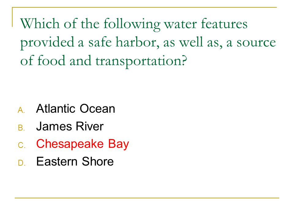 Which of the following water features provided a safe harbor, as well as, a source of food and transportation
