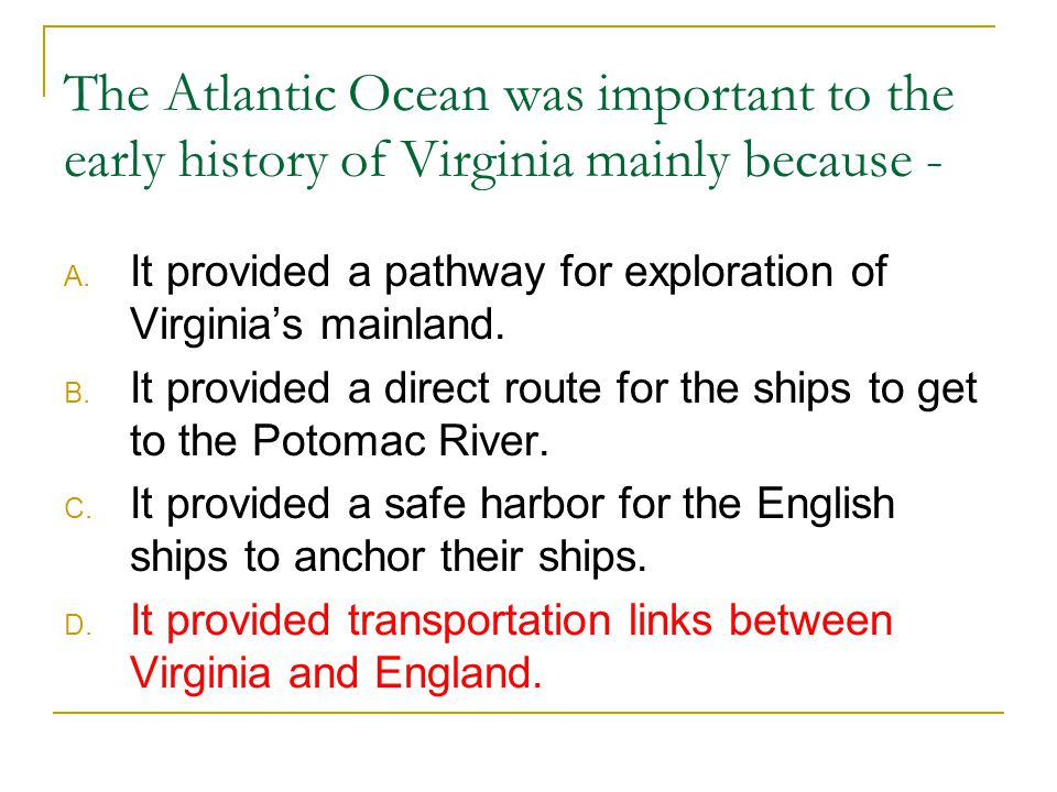 The Atlantic Ocean was important to the early history of Virginia mainly because -