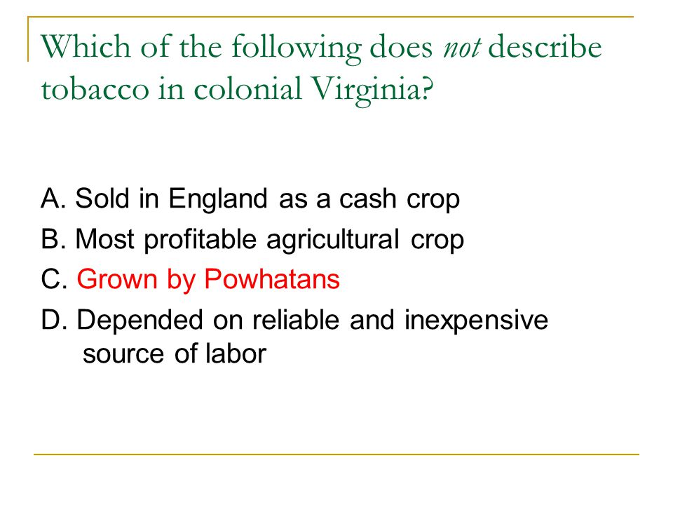 Which of the following does not describe tobacco in colonial Virginia