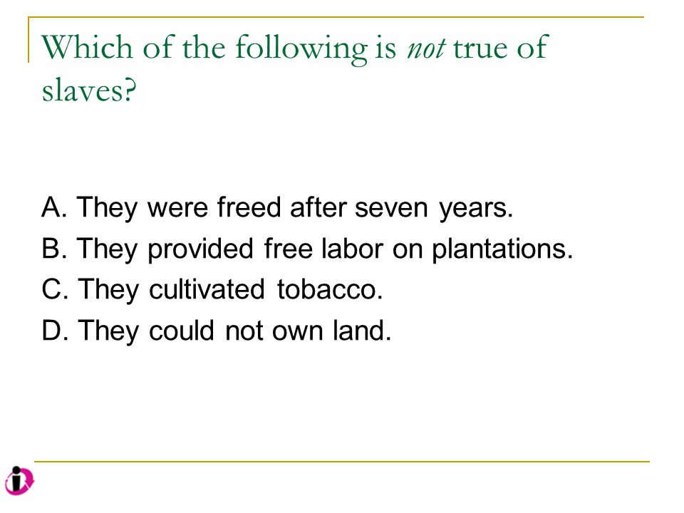 Which of the following is not true of slaves