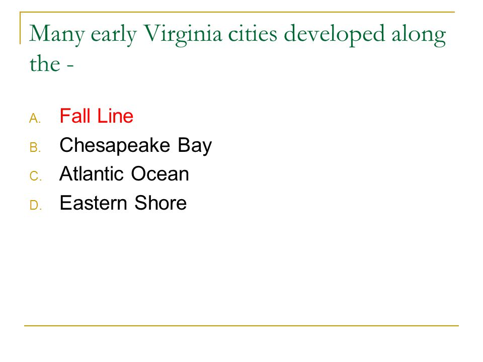 Many early Virginia cities developed along the -