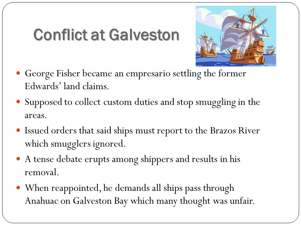 Conflict at Galveston George Fisher became an empresario settling the former Edwards' land claims.