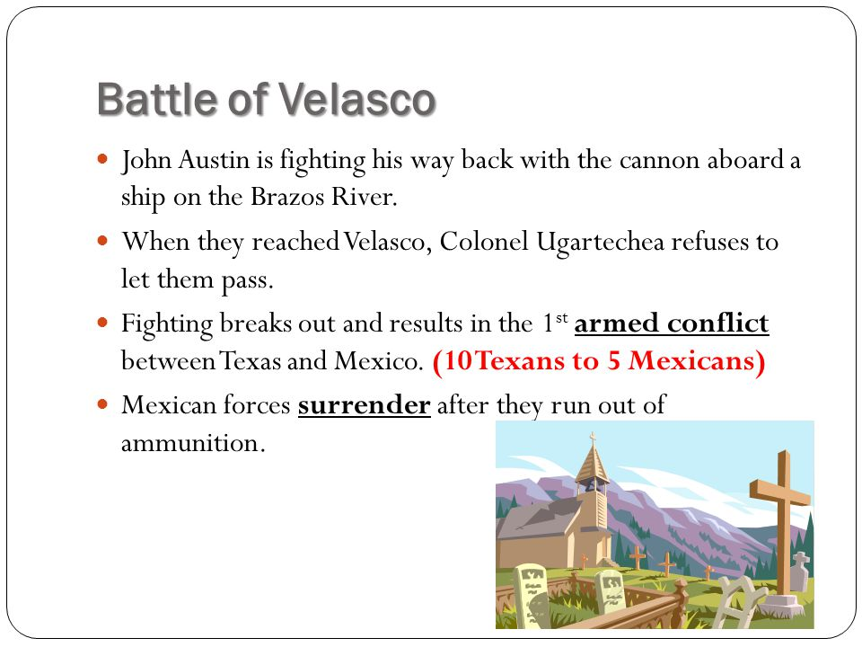 Battle of Velasco John Austin is fighting his way back with the cannon aboard a ship on the Brazos River.