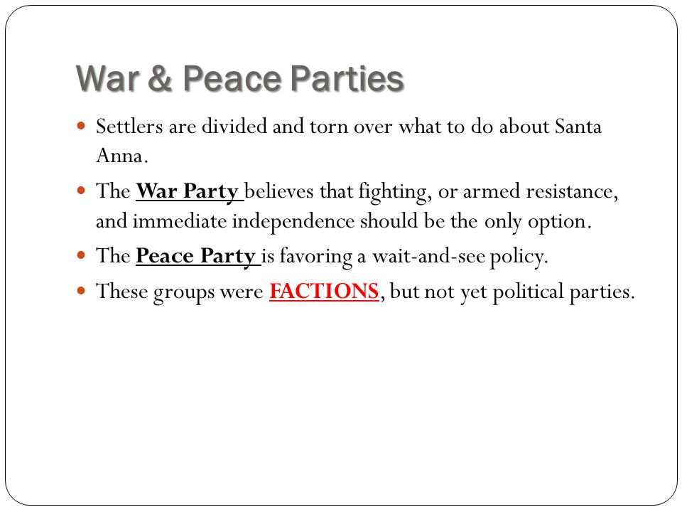 War & Peace Parties Settlers are divided and torn over what to do about Santa Anna.