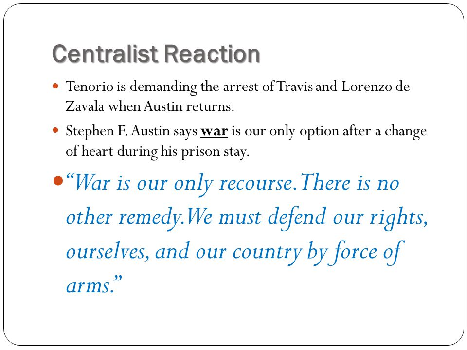 Centralist Reaction Tenorio is demanding the arrest of Travis and Lorenzo de Zavala when Austin returns.